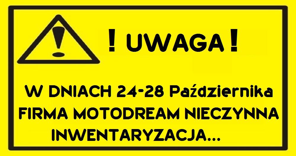 W dniach 24-28 Października firma Motodream będzie nieczynna z powodu Inwentaryzacji. Przepraszamy za utrudnienia.